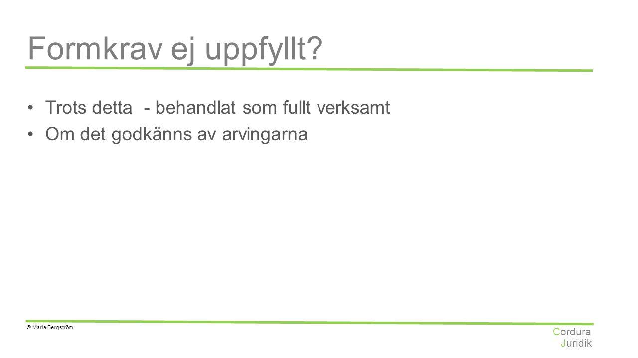Juridik Cordura © Maria Bergström Formkrav ej uppfyllt? Trots detta - behandlat som fullt verksamt Om det godkänns av arvingarna