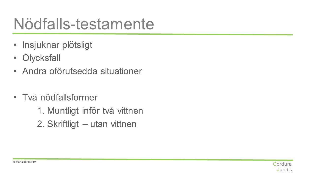 Juridik Cordura © Maria Bergström Nödfalls-testamente Insjuknar plötsligt Olycksfall Andra oförutsedda situationer Två nödfallsformer 1. Muntligt infö