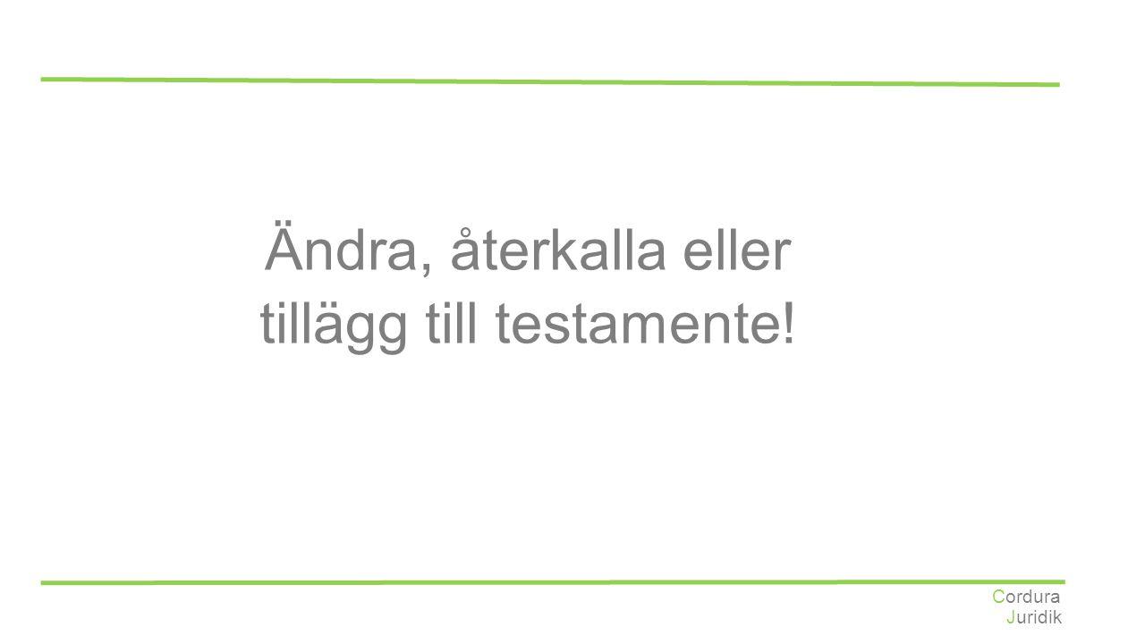 Juridik Cordura Ändra, återkalla eller tillägg till testamente!