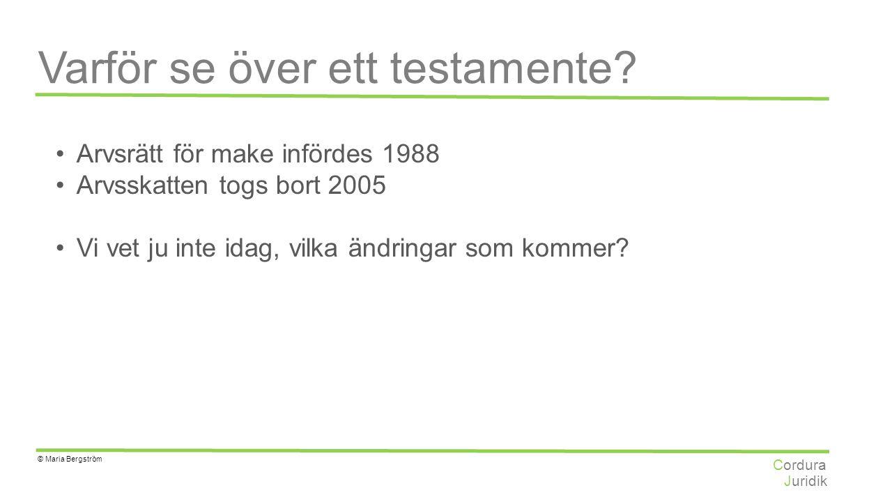 Juridik Cordura © Maria Bergström Varför se över ett testamente? Arvsrätt för make infördes 1988 Arvsskatten togs bort 2005 Vi vet ju inte idag, vilka