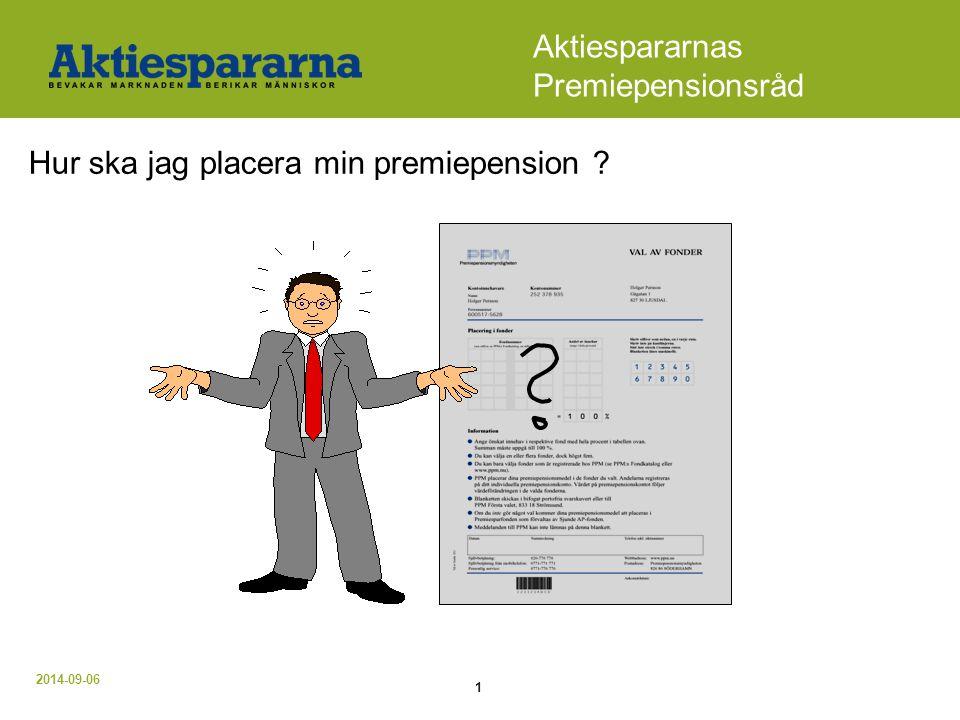 2014-09-06 1 Aktiespararnas Premiepensionsråd Hur ska jag placera min premiepension ?