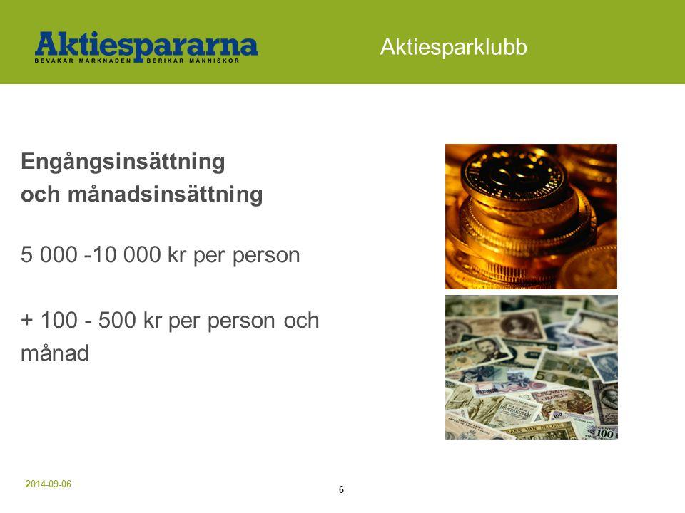 2014-09-06 7 Aktiesparklubb Engångsinsättning och insättning i form av andelar Tex 1 andel 2 500 kr + 100 kr 4 andelar10 000 kr+ 400 kr 5 andelar12 500 kr + 500 kr För olika ekonomiska förutsättningar i en aktiesparklubb