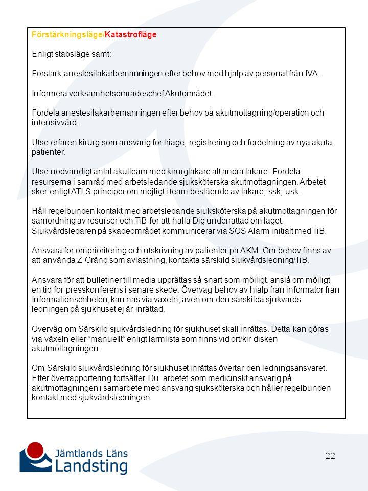 22 Förstärkningsläge/Katastrofläge Enligt stabsläge samt: Förstärk anestesiläkarbemanningen efter behov med hjälp av personal från IVA. Informera verk