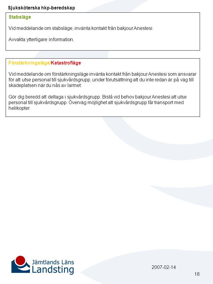 Sjuksköterska hkp-beredskap Stabsläge Vid meddelande om stabsläge, invänta kontakt från bakjour Anestesi. Avvakta ytterligare information. Förstärknin