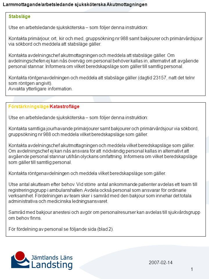 Larmmottagande/arbetsledande sjuksköterska Akutmottagningen Stabsläge Utse en arbetsledande sjuksköterska – som följer denna instruktion: Kontakta pri