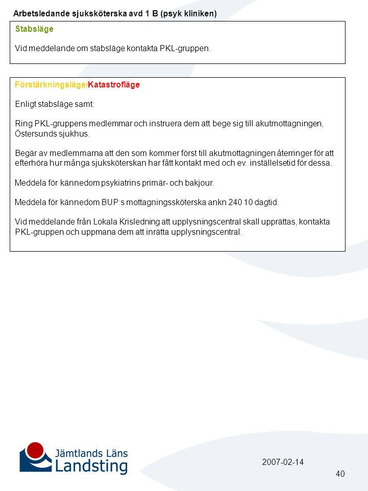 Arbetsledande sjuksköterska avd 1 B (psyk kliniken) Stabsläge Vid meddelande om stabsläge kontakta PKL-gruppen. Förstärkningsläge/Katastrofläge Enligt