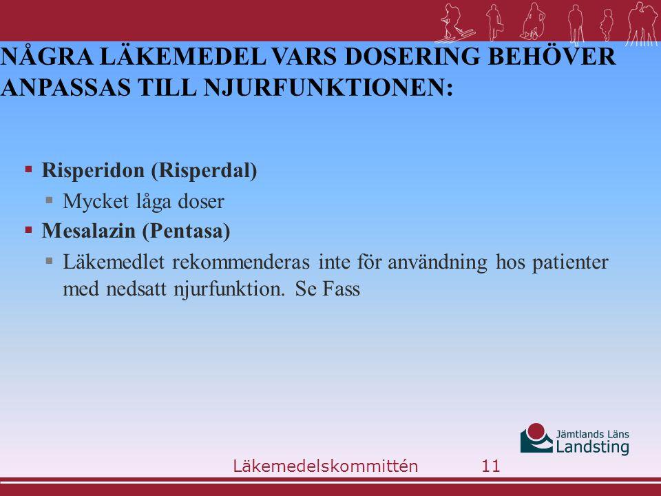 NÅGRA LÄKEMEDEL VARS DOSERING BEHÖVER ANPASSAS TILL NJURFUNKTIONEN:  Risperidon (Risperdal)  Mycket låga doser  Mesalazin (Pentasa)  Läkemedlet re