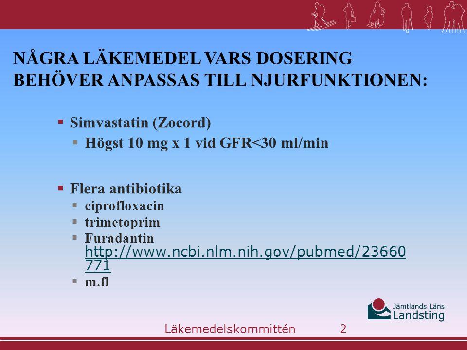NÅGRA LÄKEMEDEL VARS DOSERING BEHÖVER ANPASSAS TILL NJURFUNKTIONEN:  Simvastatin (Zocord)  Högst 10 mg x 1 vid GFR<30 ml/min  Flera antibiotika  c