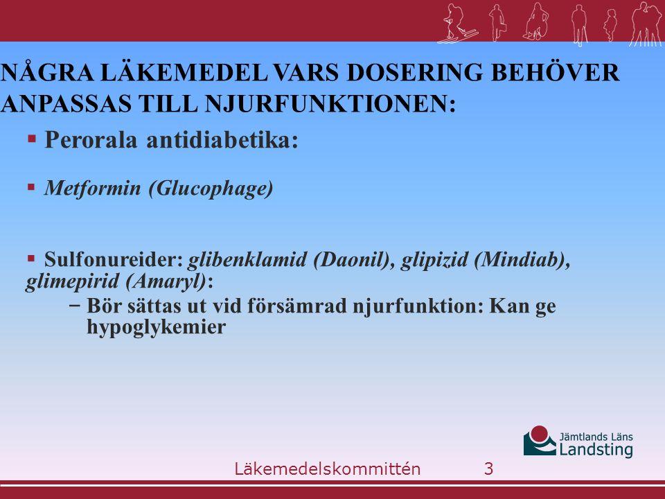 NÅGRA LÄKEMEDEL VARS DOSERING BEHÖVER ANPASSAS TILL NJURFUNKTIONEN:  Perorala antidiabetika:  Metformin (Glucophage)  Sulfonureider: glibenklamid (