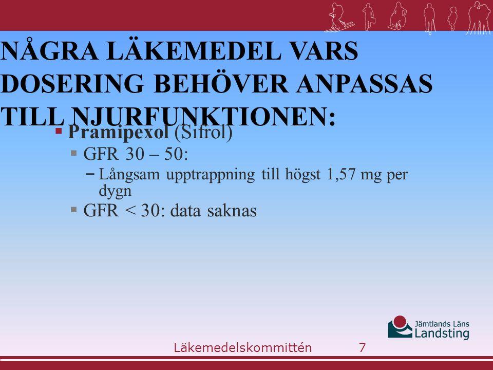 NÅGRA LÄKEMEDEL VARS DOSERING BEHÖVER ANPASSAS TILL NJURFUNKTIONEN:  Pramipexol (Sifrol)  GFR 30 – 50: – Långsam upptrappning till högst 1,57 mg per