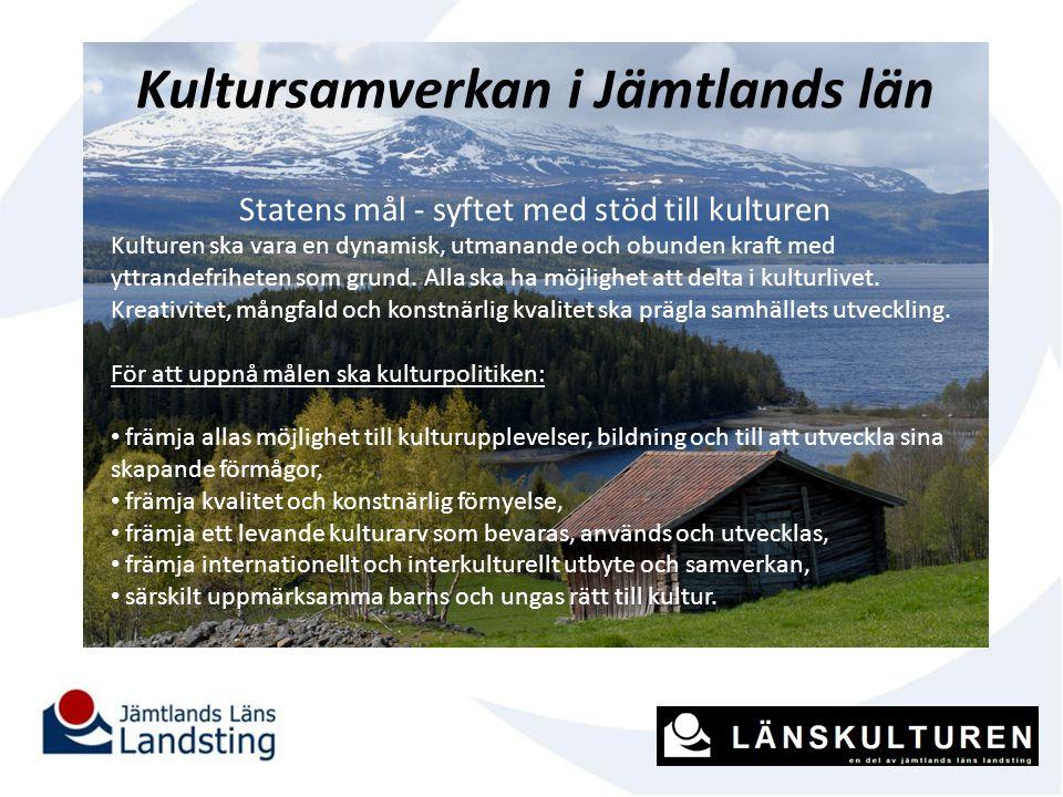 Kultursamverkan i Jämtlands län Statens mål - syftet med stöd till kulturen Kulturen ska vara en dynamisk, utmanande och obunden kraft med yttrandefri