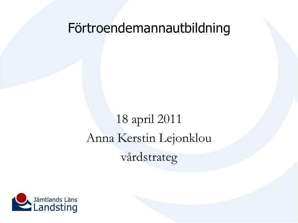 Förtroendemannautbildning 18 april 2011 Anna Kerstin Lejonklou vårdstrateg