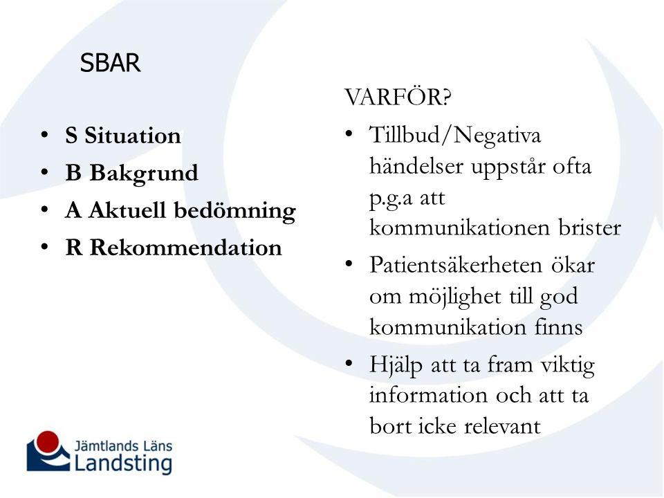 SBAR S Situation B Bakgrund A Aktuell bedömning R Rekommendation VARFÖR? Tillbud/Negativa händelser uppstår ofta p.g.a att kommunikationen brister Pat
