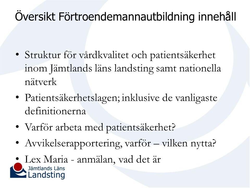 Översikt Förtroendemannautbildning innehåll Struktur för vårdkvalitet och patientsäkerhet inom Jämtlands läns landsting samt nationella nätverk Patien