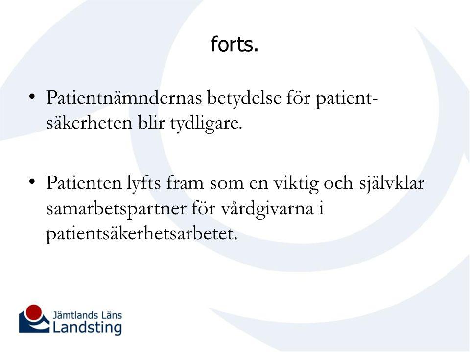 forts. Patientnämndernas betydelse för patient- säkerheten blir tydligare. Patienten lyfts fram som en viktig och självklar samarbetspartner för vårdg