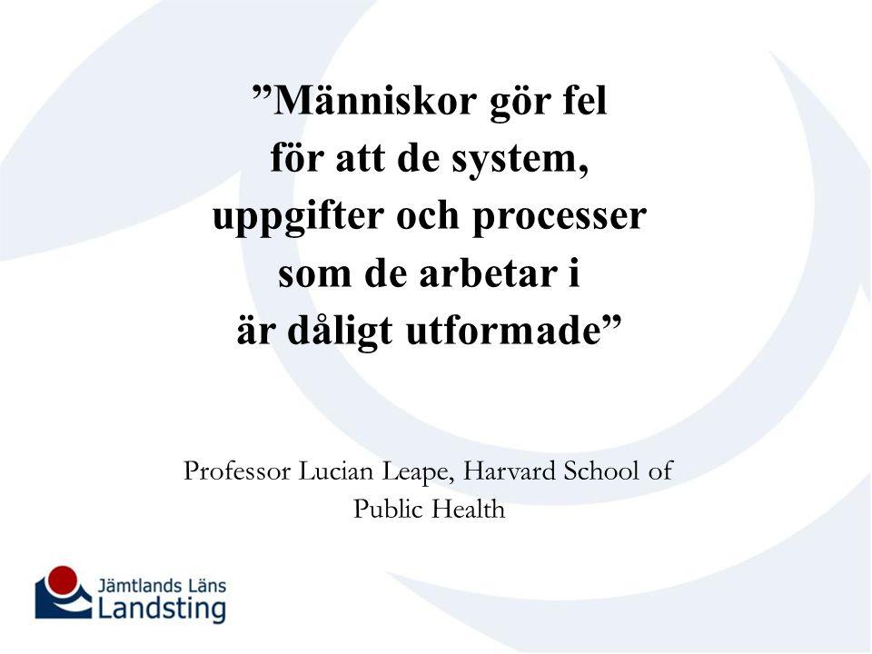 """""""Människor gör fel för att de system, uppgifter och processer som de arbetar i är dåligt utformade"""" Professor Lucian Leape, Harvard School of Public H"""