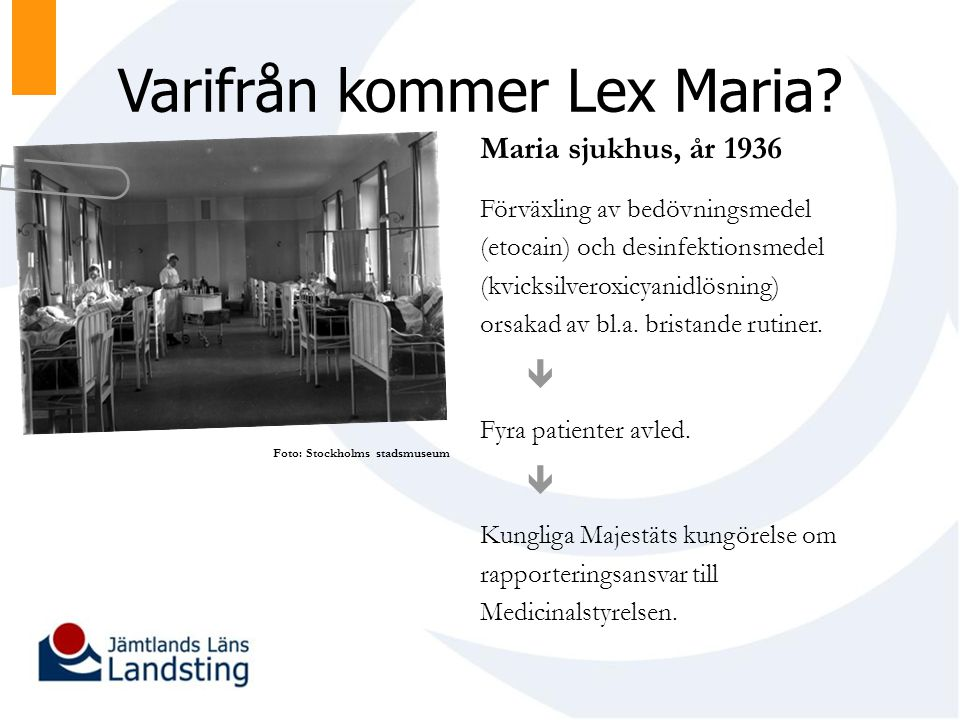 Varifrån kommer Lex Maria? Maria sjukhus, år 1936 Förväxling av bedövningsmedel (etocain) och desinfektionsmedel (kvicksilveroxicyanidlösning) orsakad
