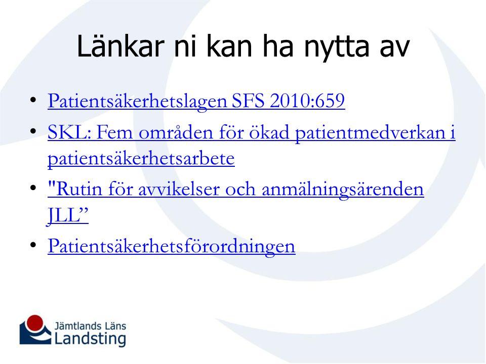 Länkar ni kan ha nytta av Patientsäkerhetslagen SFS 2010:659 SKL: Fem områden för ökad patientmedverkan i patientsäkerhetsarbete SKL: Fem områden för