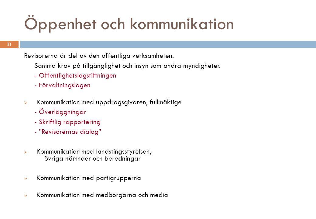 Öppenhet och kommunikation 11 Revisorerna är del av den offentliga verksamheten. Samma krav på tillgänglighet och insyn som andra myndigheter. - Offen