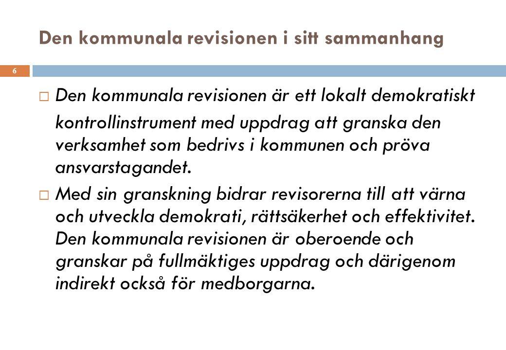 Den kommunala revisionen i sitt sammanhang 6  Den kommunala revisionen är ett lokalt demokratiskt kontrollinstrument med uppdrag att granska den verk