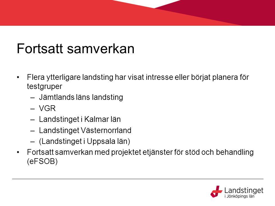 Fortsatt samverkan Flera ytterligare landsting har visat intresse eller börjat planera för testgruper –Jämtlands läns landsting –VGR –Landstinget i Ka