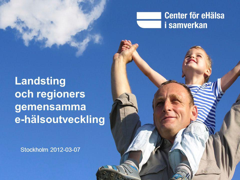 Landsting och regioners gemensamma e-hälsoutveckling Stockholm 2012-03-07