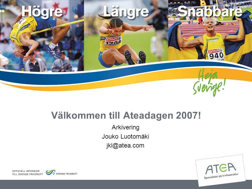 Välkommen till Ateadagen 2007! Arkivering Jouko Luotomäki jkl@atea.com
