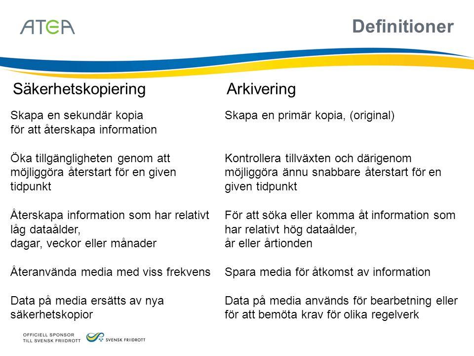 SäkerhetskopieringArkivering Skapa en primär kopia, (original) Kontrollera tillväxten och därigenom möjliggöra ännu snabbare återstart för en given tidpunkt För att söka eller komma åt information som har relativt hög dataålder, år eller årtionden Spara media för åtkomst av information Data på media används för bearbetning eller för att bemöta krav för olika regelverk Skapa en sekundär kopia för att återskapa information Öka tillgängligheten genom att möjliggöra återstart för en given tidpunkt Återskapa information som har relativt låg dataålder, dagar, veckor eller månader Återanvända media med viss frekvens Data på media ersätts av nya säkerhetskopior Definitioner