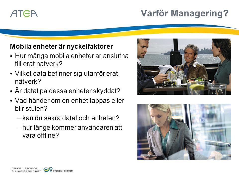 Varför Managering? Mobila enheter är nyckelfaktorer Hur många mobila enheter är anslutna till erat nätverk? Vilket data befinner sig utanför erat nätv