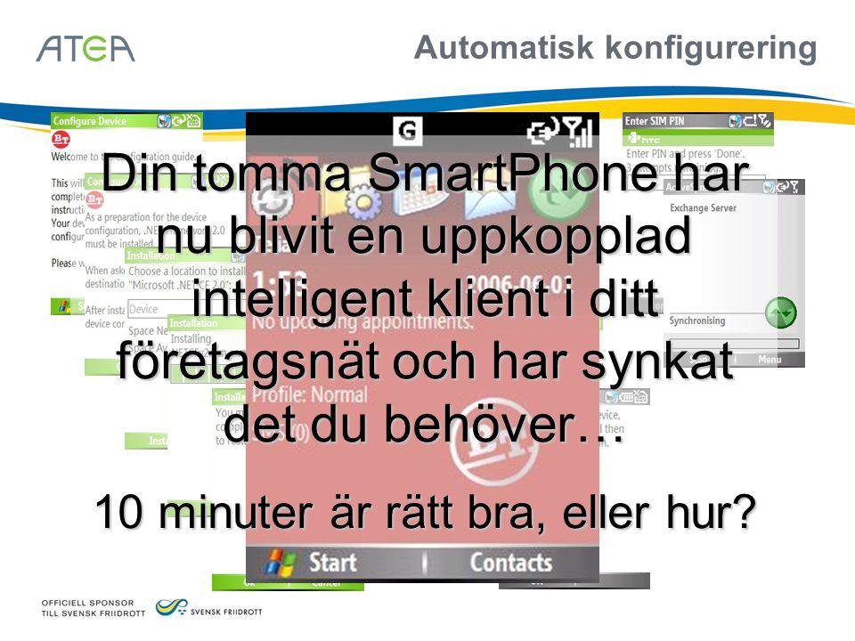 Automatisk konfigurering Din tomma SmartPhone har nu blivit en uppkopplad intelligent klient i ditt företagsnät och har synkat det du behöver… 10 minu