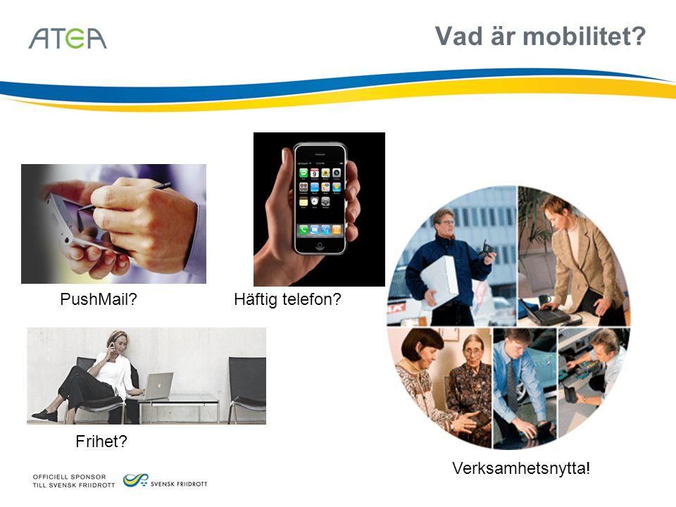 Vad är mobilitet? PushMail?Häftig telefon? Frihet? Verksamhetsnytta!