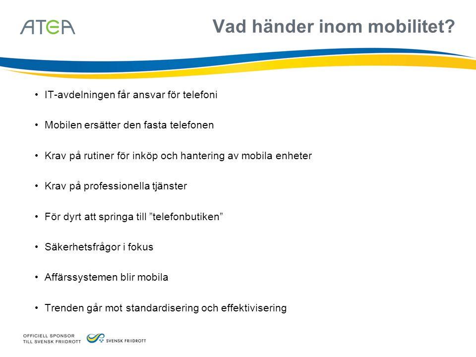 Vad händer inom mobilitet? IT-avdelningen får ansvar för telefoni Mobilen ersätter den fasta telefonen Krav på rutiner för inköp och hantering av mobi