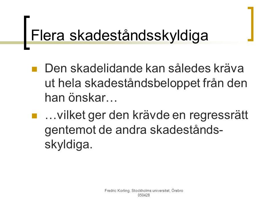 Fredric Korling, Stockholms universitet, Örebro 050428 Flera skadeståndsskyldiga Den skadelidande kan således kräva ut hela skadeståndsbeloppet från d