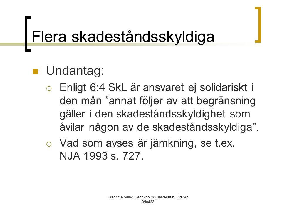"""Fredric Korling, Stockholms universitet, Örebro 050428 Flera skadeståndsskyldiga Undantag:  Enligt 6:4 SkL är ansvaret ej solidariskt i den mån """"anna"""