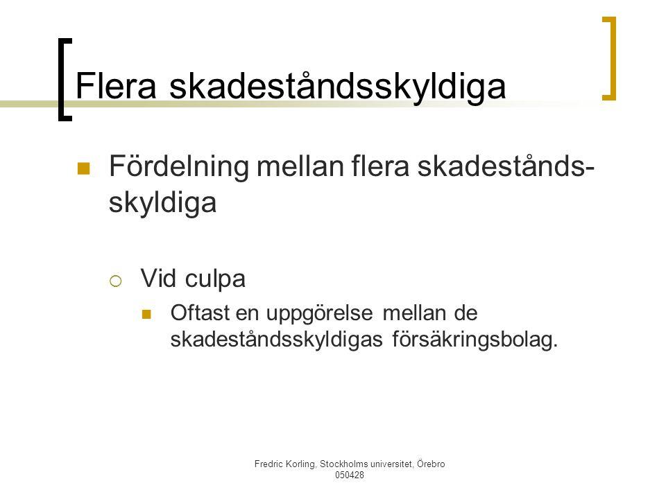 Fredric Korling, Stockholms universitet, Örebro 050428 Flera skadeståndsskyldiga Fördelning mellan flera skadestånds- skyldiga  Vid culpa Oftast en u