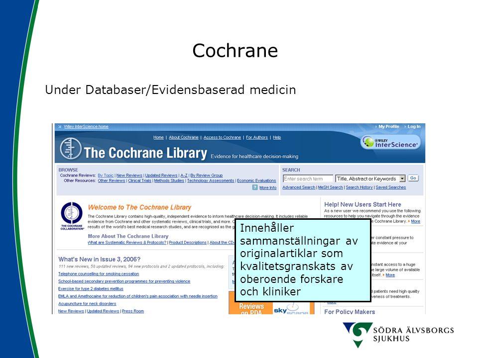 Cochrane Under Databaser/Evidensbaserad medicin Innehåller sammanställningar av originalartiklar som kvalitetsgranskats av oberoende forskare och klin
