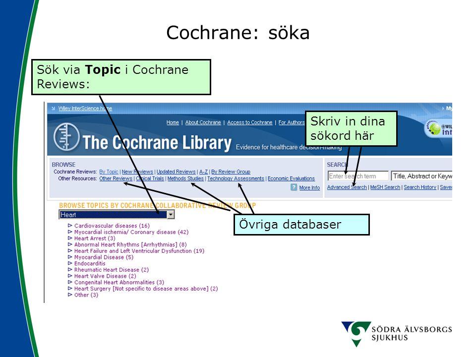 Cochrane: söka Sök via Topic i Cochrane Reviews: Övriga databaser Skriv in dina sökord här