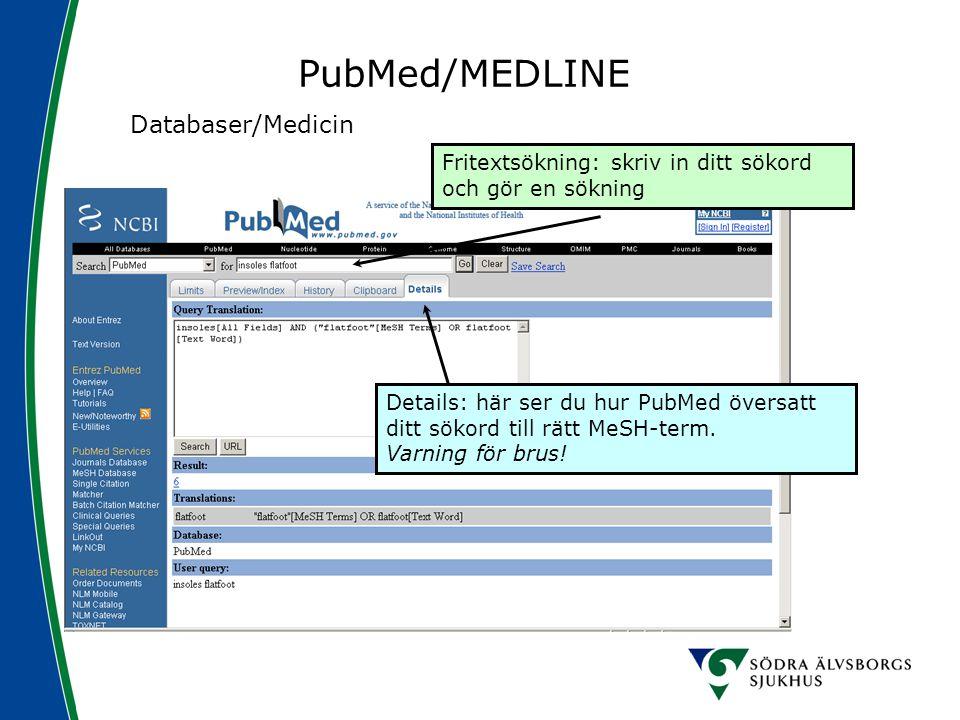 PubMed/MEDLINE Databaser/Medicin Details: här ser du hur PubMed översatt ditt sökord till rätt MeSH-term. Varning för brus! Fritextsökning: skriv in d