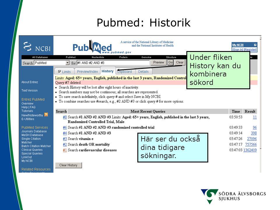 Pubmed: Historik Under fliken History kan du kombinera sökord Här ser du också dina tidigare sökningar.
