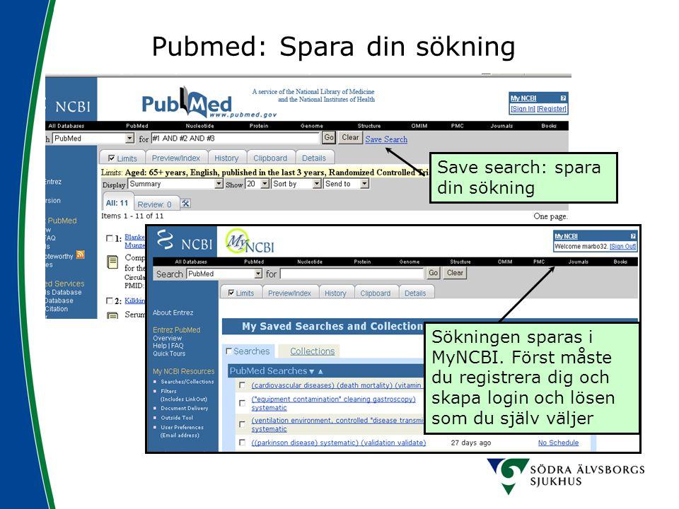 Pubmed: Spara din sökning Save search: spara din sökning Sökningen sparas i MyNCBI. Först måste du registrera dig och skapa login och lösen som du sjä