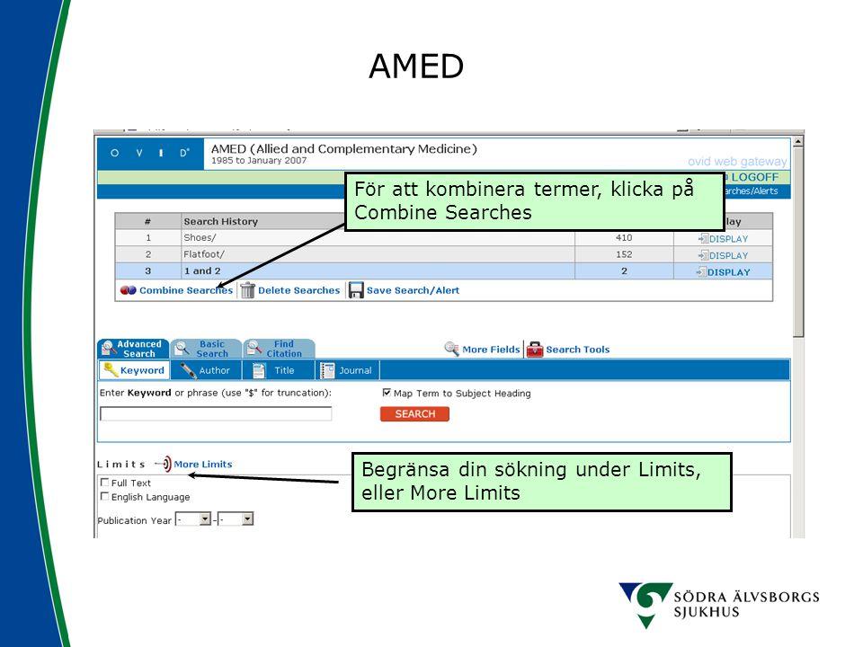 AMED För att kombinera termer, klicka på Combine Searches Begränsa din sökning under Limits, eller More Limits