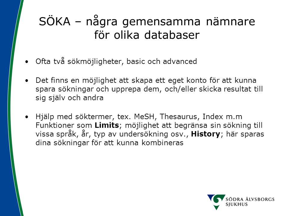 SÖKA – några gemensamma nämnare för olika databaser Ofta två sökmöjligheter, basic och advanced Det finns en möjlighet att skapa ett eget konto för at