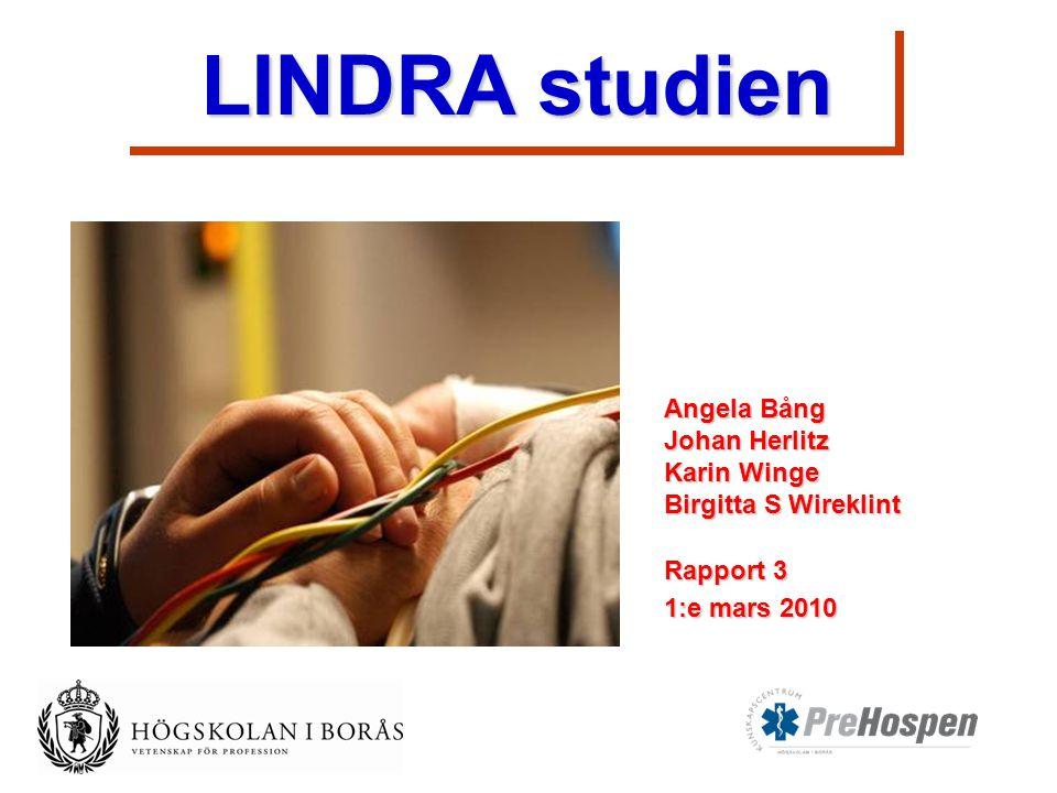 Angela Bång Johan Herlitz Karin Winge Birgitta S Wireklint Rapport 3 1:e mars 2010 LINDRA studien LINDRA studien