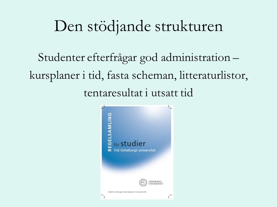Den stödjande strukturen Studenter efterfrågar god administration – kursplaner i tid, fasta scheman, litteraturlistor, tentaresultat i utsatt tid