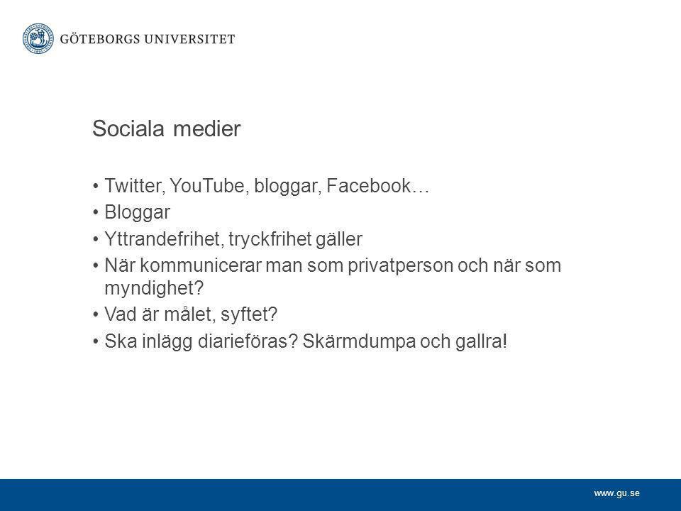 www.gu.se Sociala medier Twitter, YouTube, bloggar, Facebook… Bloggar Yttrandefrihet, tryckfrihet gäller När kommunicerar man som privatperson och när som myndighet.