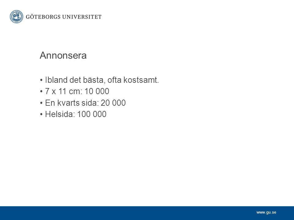 www.gu.se Annonsera Ibland det bästa, ofta kostsamt.