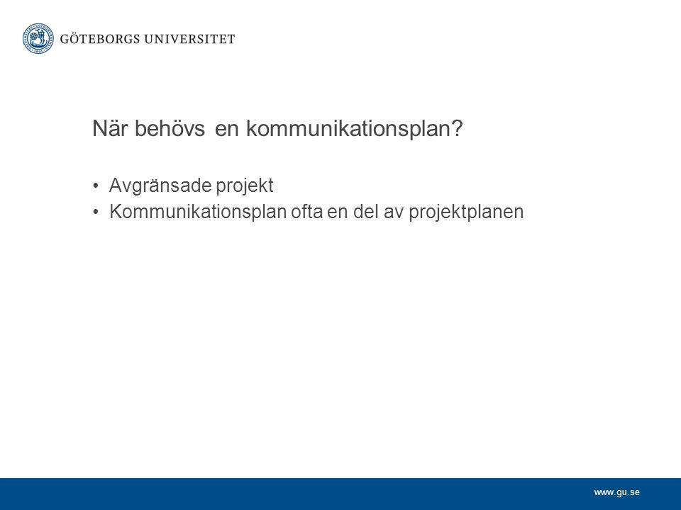 www.gu.se Avgränsade projekt Kommunikationsplan ofta en del av projektplanen När behövs en kommunikationsplan?