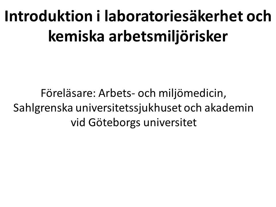 Introduktion i laboratoriesäkerhet och kemiska arbetsmiljörisker Föreläsare: Arbets- och miljömedicin, Sahlgrenska universitetssjukhuset och akademin vid Göteborgs universitet