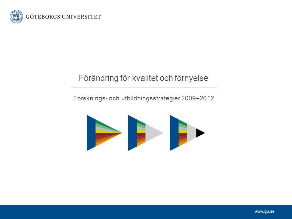 www.gu.se Forsknings- och utbildningsstrategier 2009–2012 Förändring för kvalitet och förnyelse