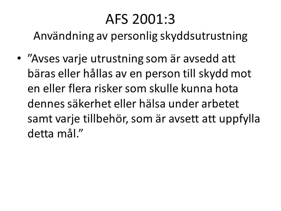 AFS 2001:3 Användning av personlig skyddsutrustning Personlig skyddsutrustning skall användas när risken inte kan undvikas eller begränsas tillräckligt mycket genom allmänna tekniska skyddsåtgärder eller arbetsorganisatoriska åtgärder Den personliga skyddsutrustningen som används i arbetet skall tillhandahållas utan kostnad för arbetstagaren